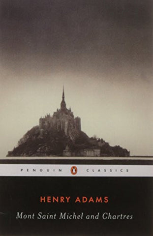 Mont-Saint-Michel and Chartres (Penguin Classics)