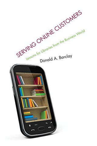 Serving Online Customers: Lessons for Libraries from the Business World