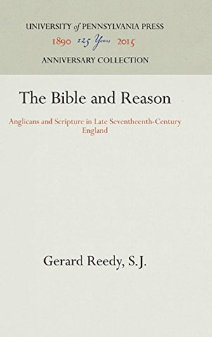 The Bible and Reason: Anglicans and Scripture in Late Seventeenth-Century England