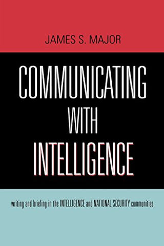 Communicating With Intelligence: Writing and Briefing in the Intelligence and National Security Communities (Security and Professional Intelligence Education Series)