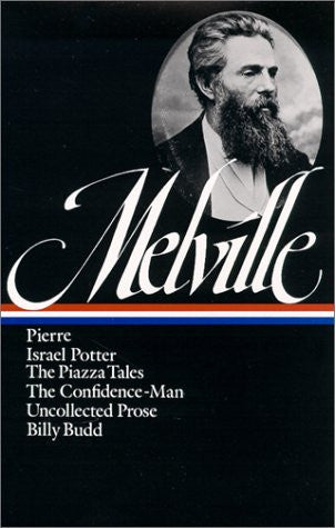 Herman Melville : Pierre, Israel Potter, The Piazza Tales, The Confidence-Man, Tales, Billy Budd (Library of America)