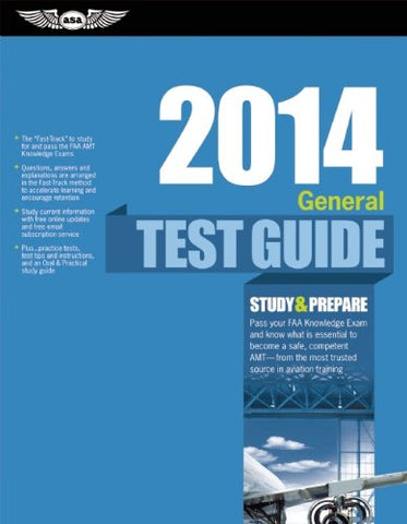 General Test Guide 2014: The Fast-Track to Study for and Pass the FAA Aviation Maintenance Technician (AMT) General Knowledge Exam (Fast Track series)