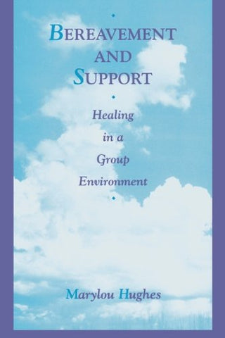 Bereavement and Support: Healing in a Group Environment (Series in Death, Dying, and Bereavement)