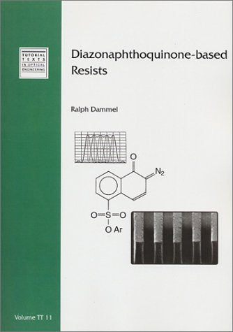 Diazonaphthoquinone-based Resists (Tutorial Texts in Optical Engineering)