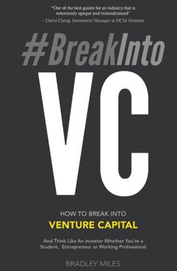 #BreakIntoVC: How to Break Into Venture Capital and Think Like an Investor Whether You're a Student, Entrepreneur or Working Professional (V