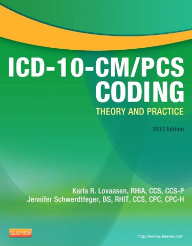 ICD-10-CM/PCS Coding: Theory and Practice, 2013 Edition, 1e