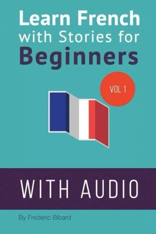 Learn French with Stories for Beginners: 15 French Stories for Beginners with English Glossaries throughout the text. (Volume 1) (French Edi