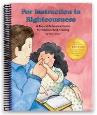 For Instruction in Righteousness : A Topical Reference Guide for Biblical Child-Training