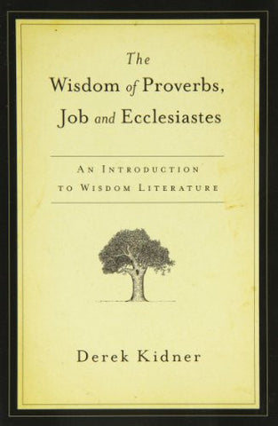 The Wisdom of Proverbs, Job & Ecclesiastes