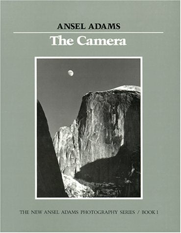 The Camera (New Ansel Adams Photography Series, Book 1)