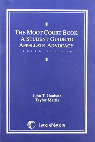 The Moot Court Book: A Student Guide to Appellate Advocacy (Contempory legal education series)