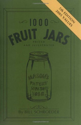 1000 Fruit Jars: Priced and Illustrated