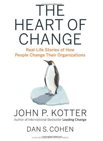 The Heart of Change: Real-Life Stories of How People Change Their Organizations