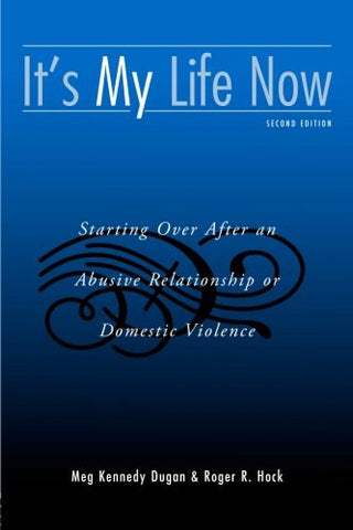 It's My Life Now: Starting Over After an Abusive Relationship or Domestic Violence, 2nd Edition
