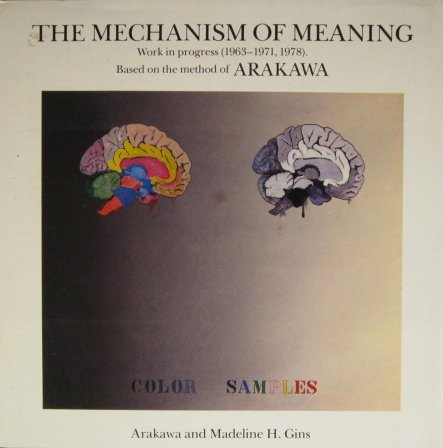 The mechanism of meaning: Work in progress (1963-1971, 1978) based on the method of Arakawa