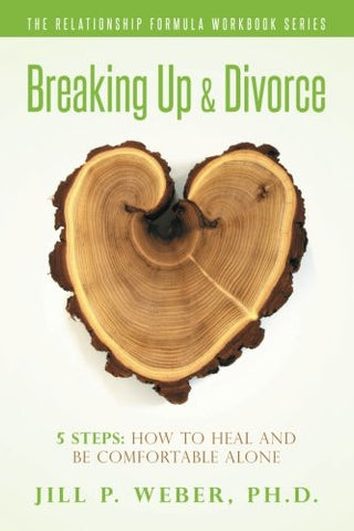 Breaking Up & Divorce 5 Steps: How To Heal and Be Comfortable Alone: The Relationship Formula Workbook Series