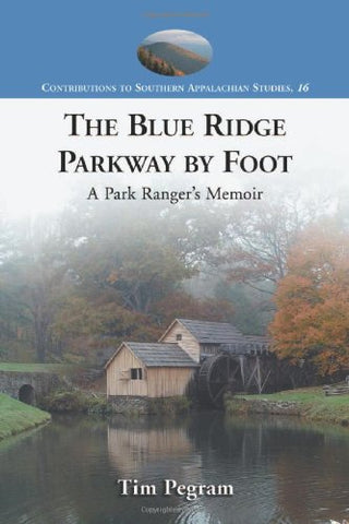 Blue Ridge Parkway by Foot: A Park Ranger's Memoir (Contributions to Southern Appalachian Studies)