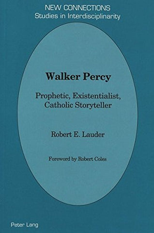 Walker Percy: Prophetic, Existentialist, Catholic Storyteller (New Connections)