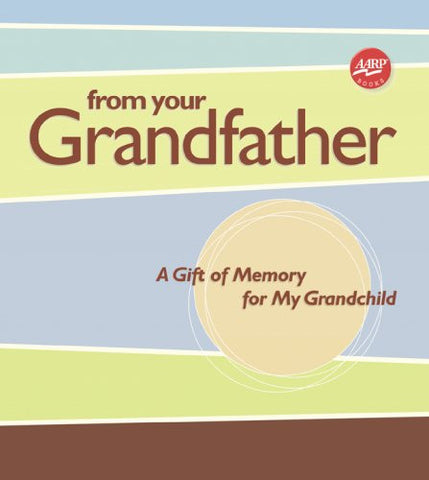From Your Grandfather: A Gift of Memory for My Grandchild (AARP®)