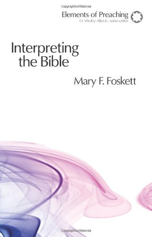 Interpreting the Bible: Approaching the Text in Preparation for Preaching (Elements of Preaching)
