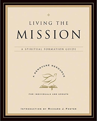 Living the Mission: A Spiritual Formation Guide (A Renovare Resource)