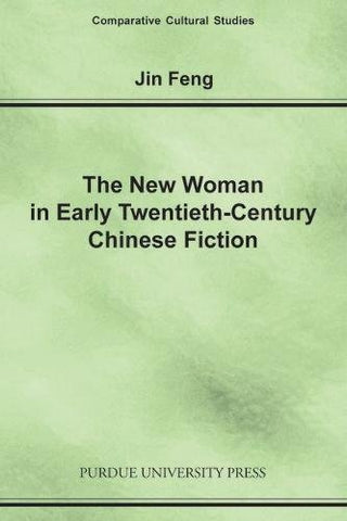 New Woman in Early Twentieth-Century Chinese Fiction (Comparative Cultural Studies)