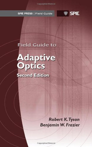 Field Guide to Adaptive Optics, 2nd Ed (SPIE Field Guide Vol. FG24)