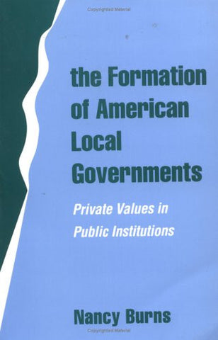 The Formation of American Local Governments: Private Values in Public Institutions