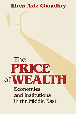 The Price of Wealth: Economies and Institutions in the Middle East (Cornell Studies in Political Economy)