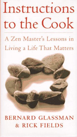 Instructions to the Cook ~ A Zen Master's Lessons in Living a Life that Matters