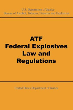 ATF Federal Explosives Law and Regulations