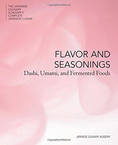 Flavor and Seasonings: Dashi, Umami and Fermented Foods (The Japanese Culinary Academys Complete Japanese Cuisine Series)