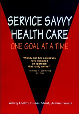 Service Savvy Health Care: One Goal at a Time (J-B AHA Press)