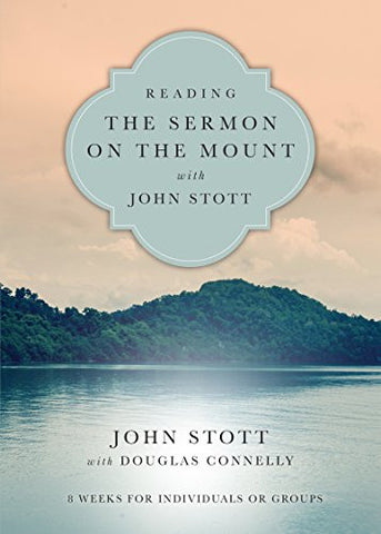 Reading the Sermon on the Mount with John Stott: 8 Weeks for Individuals or Groups (Reading the Bible with John Stott)