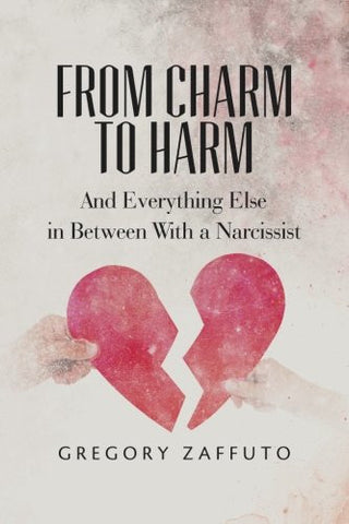 From Charm to Harm: And Everything Else in Between With a Narcissist (Narcissistic Abuse and Recovery) (Volume 1)