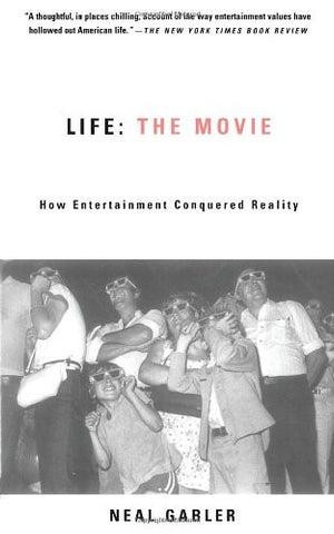 Life: The Movie: How Entertainment Conquered Reality