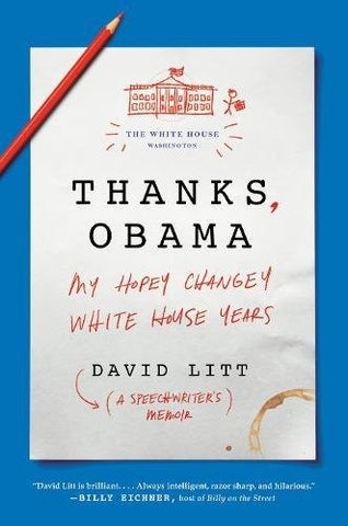 Thanks, Obama: My Hopey Changey White House Years