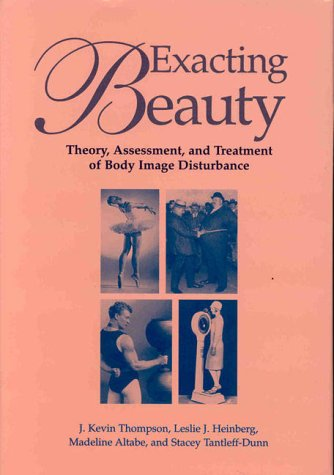 Exacting Beauty: Theory, Assessment, and Treatment of Body Image Disturbance