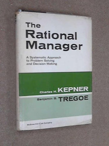 The Rational Manager: A Systematic Approach to Problem Solving and Decision-Making