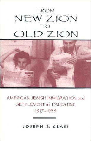 From New Zion to Old Zion: American Jewish Immigration and Settlement in Palestine, 1917-1939 (American Holy Land Series)