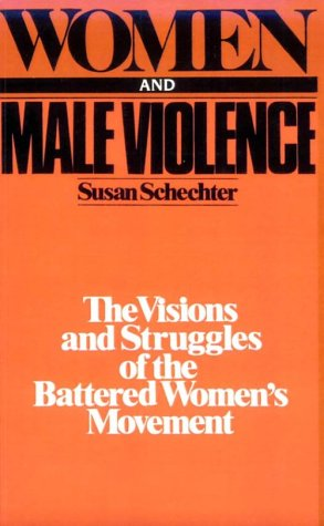 Women and Male Violence: The Visions and Struggles of the Battered Women's Movement