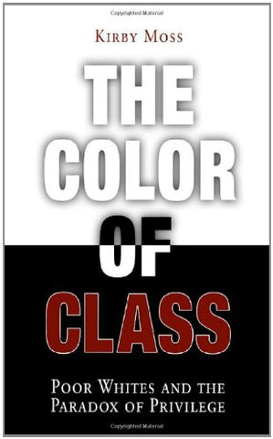 The Color of Class: Poor Whites and the Paradox of Privilege