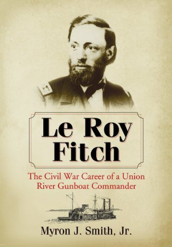 Le Roy Fitch: The Civil War Career of a Union River Gunboat Commander