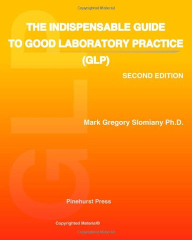 The Indispensable Guide to Good Laboratory Practice (GLP): Second Edition