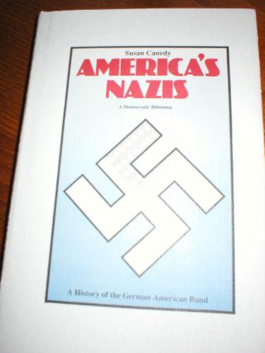 America's Nazis: A Democratic Dilemma: A History of the German American Bund