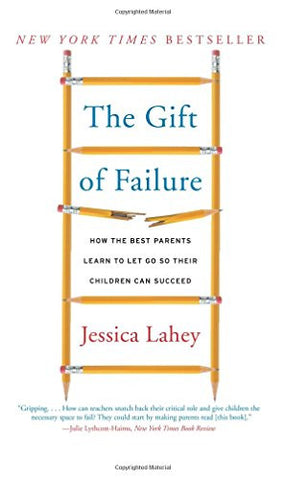 The Gift of Failure: How the Best Parents Learn to Let Go So Their Children Can Succeed