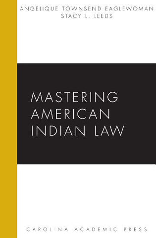 Mastering American Indian Law (Carolina Academic Press Mastering)