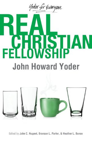Real Christian Fellowship (Yoder for Everyone)