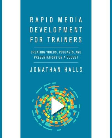 Rapid Media Development for Trainers: Creating Videos, Podcasts, and Presentations on a Budget