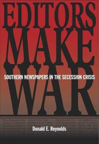 Editors Make War: Southern Newspapers in the Secession Crisis